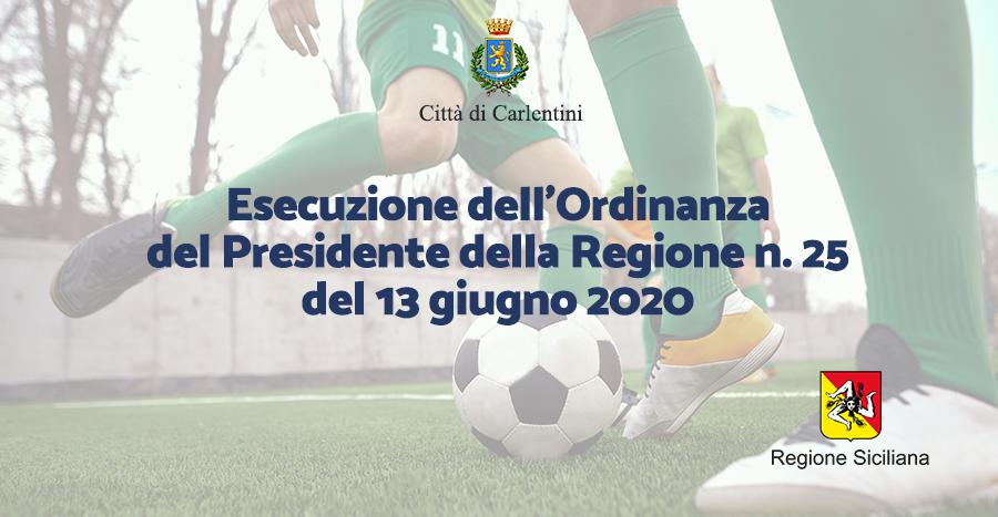 """Esecuzione dell'Ordinanza del Presidente della Regione n. 25 del 13 giugno 2020, in materia di ripresa e di regolare svolgimento dell cc. dd. """"sport di contatto"""" nel territorio regionale."""