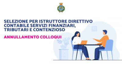 Selezione per Istruttore direttivo contabile, tributario, contenzioso: annullamento colloqui