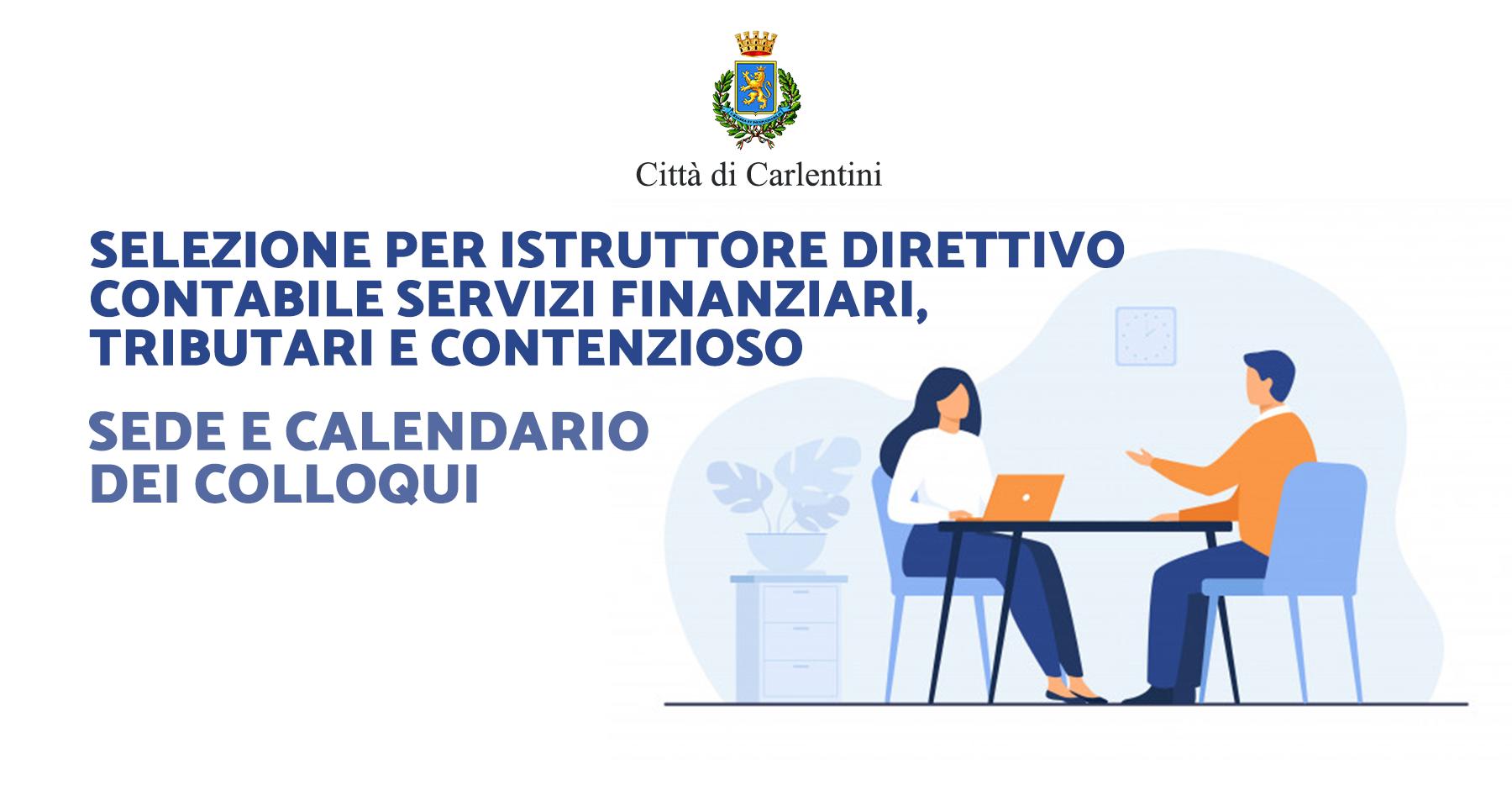 Selezione per Istruttore direttivo contabile, tributario, contenzioso: comunicazione sede e calendario dei colloqui